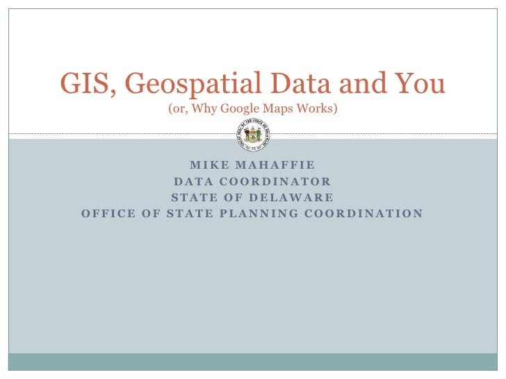 Mike Mahaffie<br />Data Coordinator<br />State of Delaware <br />Office of State planning coordination<br />GIS, Geospatia...