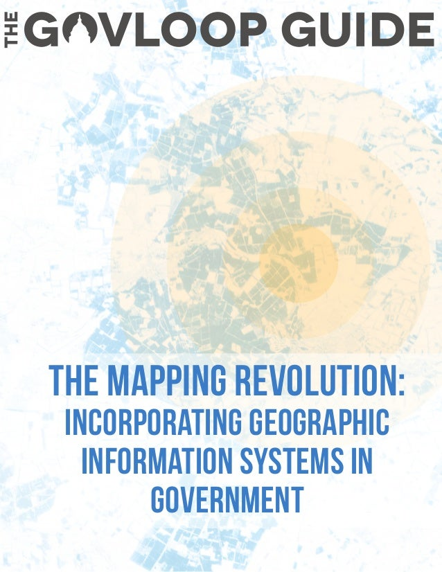 The Mapping Revolution: Incorporating Geographic Information Systems in Government