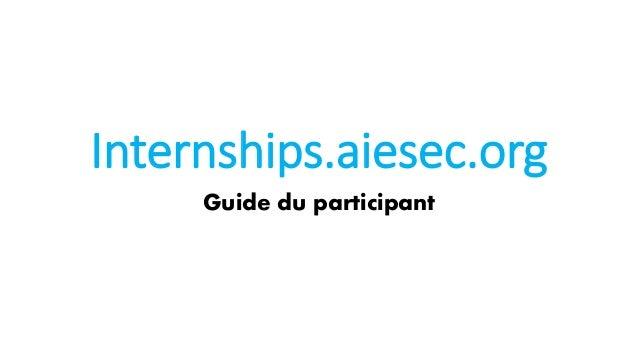 Internships.aiesec.org Guide du participant