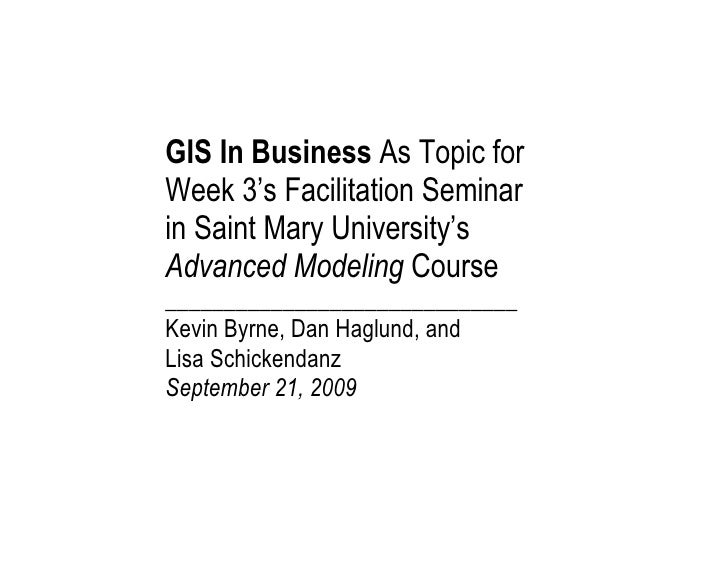 GIS In Business As Topic for Week 3's Facilitation Seminar in Saint Mary University's Advanced Modeling Course ___________...
