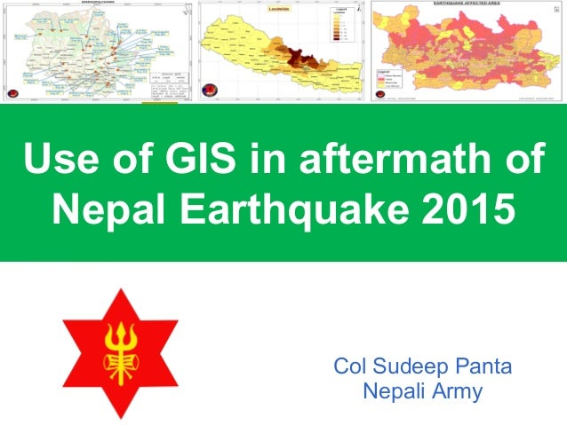 Use of GIS in aftermath of Nepal Earthquake 2015 Col Sudeep Panta Nepali Army