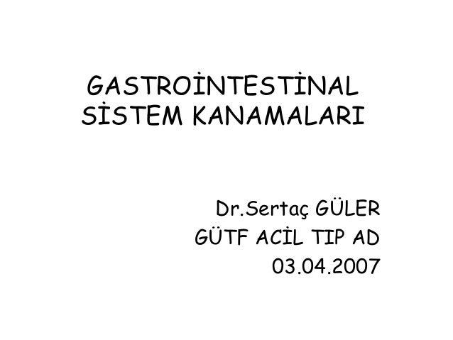 GASTROİNTESTİNALSİSTEM KANAMALARI       Dr.Sertaç GÜLER      GÜTF ACİL TIP AD            03.04.2007