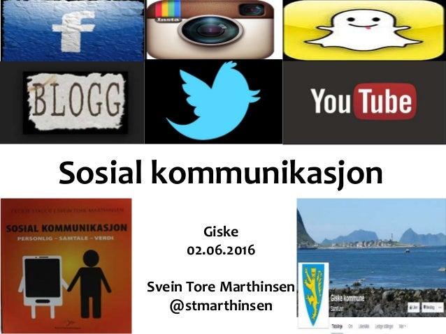Sosial kommunikasjon Giske 02.06.2016 Svein Tore Marthinsen @stmarthinsen