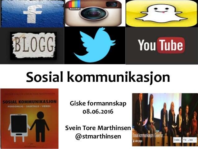 Sosial kommunikasjon Giske formannskap 08.06.2016 Svein Tore Marthinsen @stmarthinsen