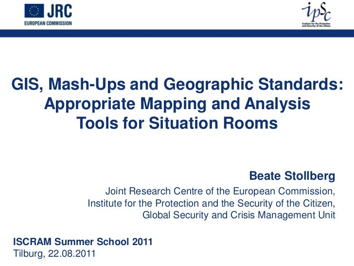 GIS, Mash-Ups and Geographic Standards:    Appropriate Mapping and Analysis        Tools for Situation Rooms              ...