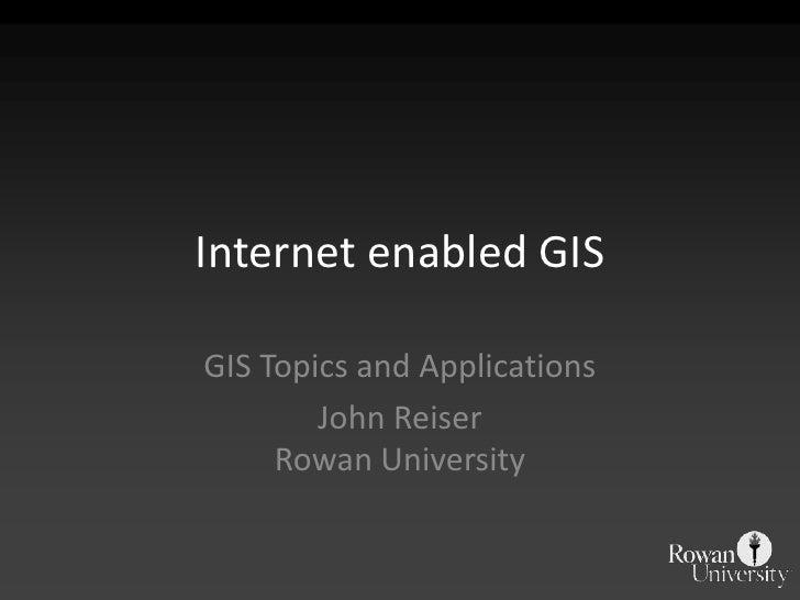 Internet enabled GIS<br />GIS Topics and Applications<br />John ReiserRowan University<br />