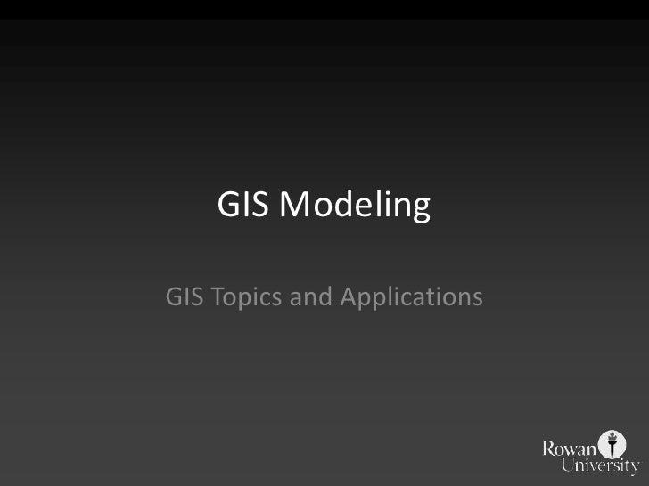 GIS Modeling<br />GIS Topics and Applications<br />