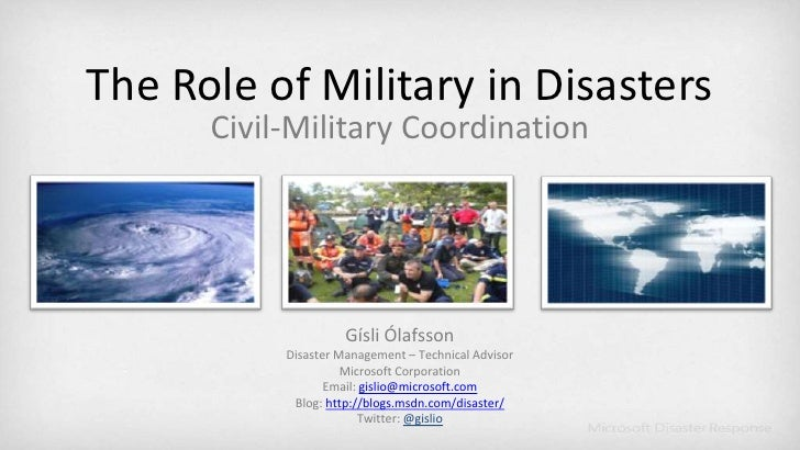 The Role of Military in Disasters<br />Civil-Military Coordination<br />Gísli Ólafsson<br />Disaster Management – Technica...