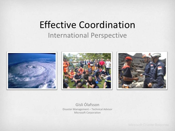 Effective Coordination<br />International Perspective<br />Gísli Ólafsson<br />Disaster Management – Technical Advisor<br ...