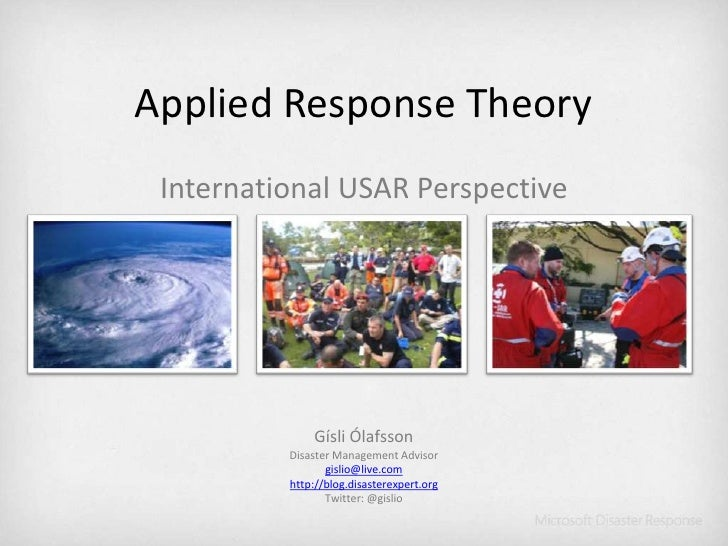Applied Response Theory<br />International USAR Perspective<br />Gísli Ólafsson<br />Disaster Management Advisor<br />gisl...