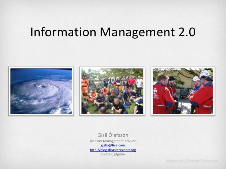 Information Management 2.0<br />Gísli Ólafsson<br />Disaster Management Advisor<br />gislio@live.com<br />http://blog.disa...