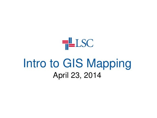 Intro to GIS Mapping April 23, 2014