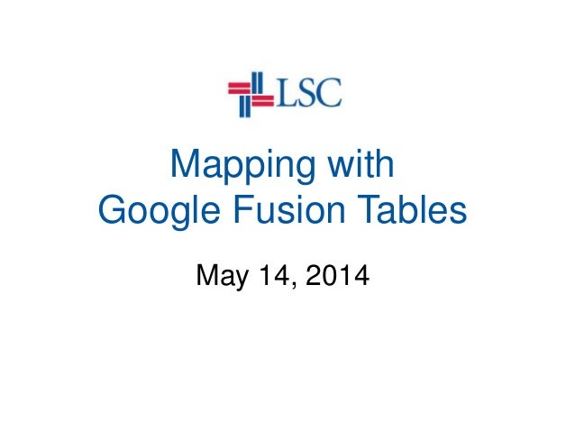 Mapping with Google Fusion Tables May 14, 2014
