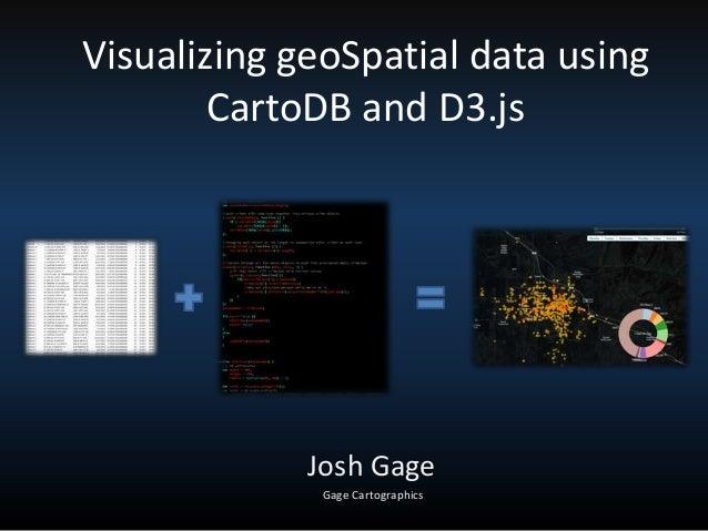 Visualizing geoSpatial data using CartoDB and D3.js  Josh Gage Gage Cartographics