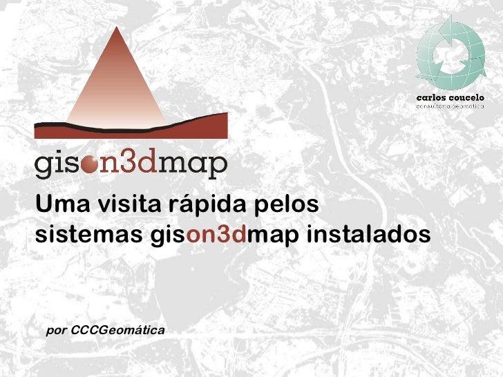 Uma visita rápida pelos  sistemas gis on3d map instalados  por CCCGeomática