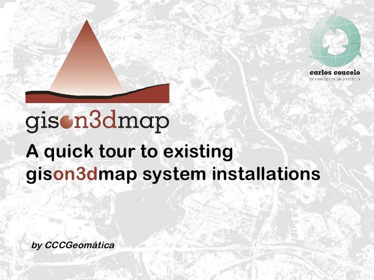 A quick tour to existing gis on3d map system installations  by CCCGeomática