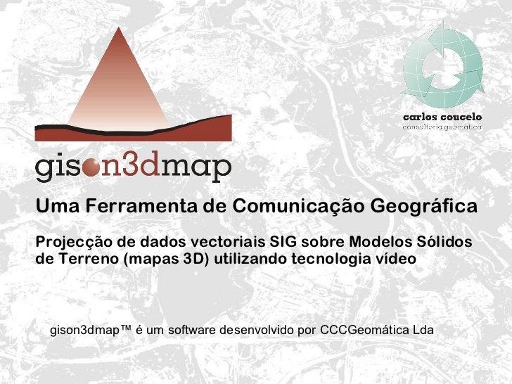 Uma Ferramenta de Comunicação Geográfica Projecção de dados vectoriais SIG sobre Modelos Sólidos de Terreno (mapas 3D) uti...