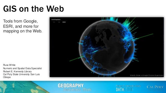 GIS on the Web Tools from Google, ESRI, and more for mapping on the Web.  Russ White Numeric and Spatial Data Specialist R...