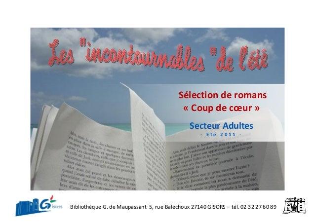 Sélection de romans « Coup de cœur » Secteur Adultes - E t é 2 0 1 1 - Bibliothèque G. de Maupassant 5, rue Baléchoux 2714...