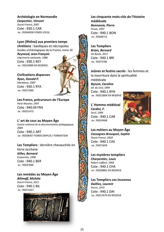 16 Le Moyen Âge : histoire illustrée de la vie quotidienne Delort, Robert Seuil, 1983 Cote : 940.1 DEL ex : 95015159 EN RE...