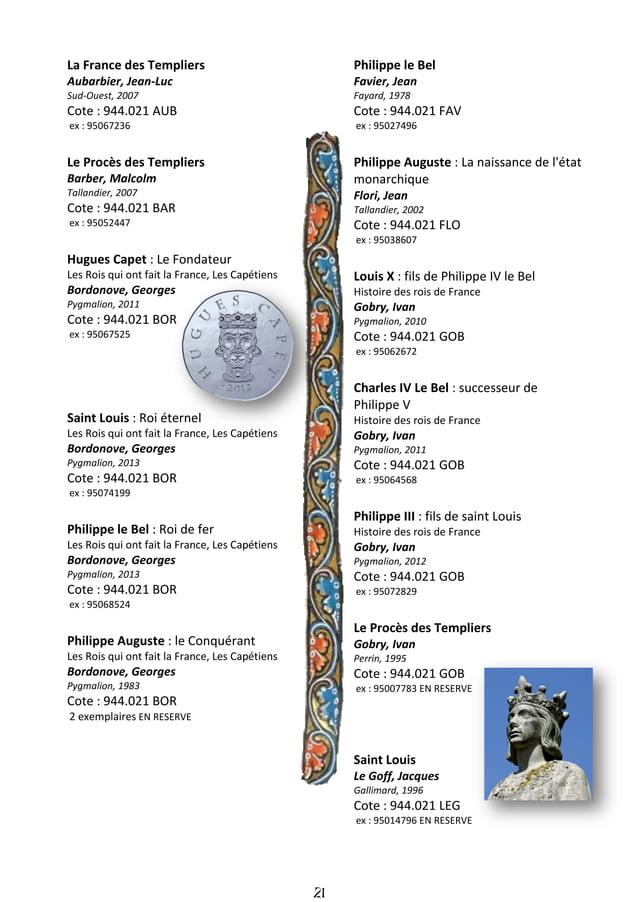 22 Jacques de Molay Delmarti, Sabine De Vecchi, 1999 Cote : 944.021 MOL ex : 95052633 Saint Louis : roi d'une France féoda...