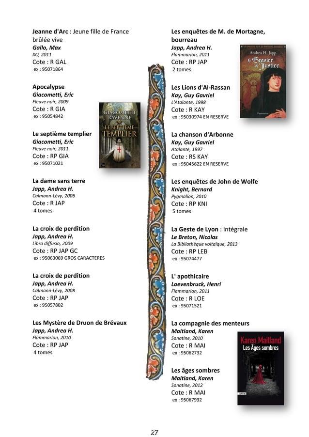 28 Du domaine des murmures Martinez, Carole Gallimard, 2011 Cote : R MAR ex : 95071179 La Pucelle Monteilhet, Hubert Ed. d...
