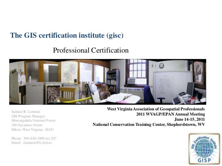 The GIS certification institute (gisc)<br />Professional Certification<br />West Virginia Association of Geospatial Profes...