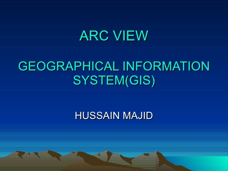 ARC VIEW GEOGRAPHICAL INFORMATION SYSTEM(GIS) HUSSAIN MAJID