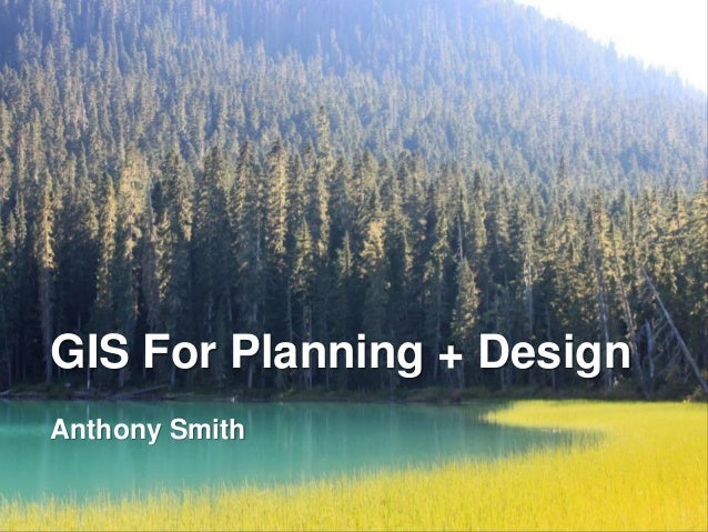 GIS For Planning + Design Anthony Smith