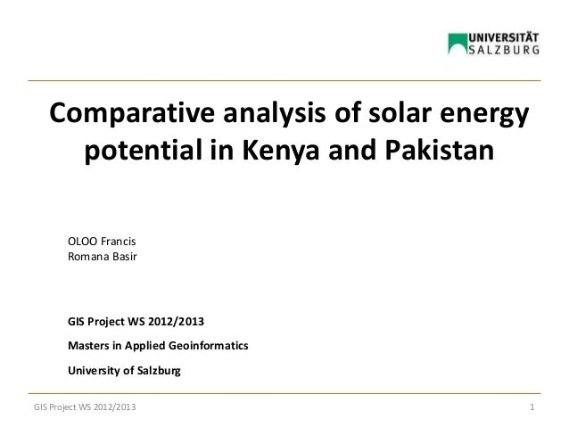 Comparative analysis of solar energypotential in Kenya and PakistanOLOO FrancisRomana BasirGIS Project WS 2012/2013Masters...