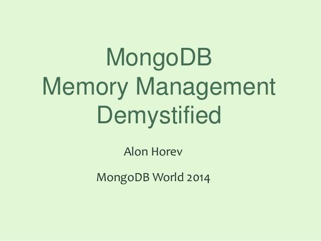 MongoDB Memory Management Demystified Alon Horev MongoDB World 2014