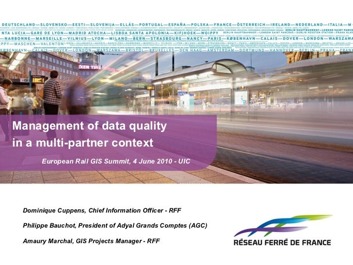 Management of data quality  in a multi-partner context   European Rail GIS Summit, 4 June 2010 - UIC  Dominique Cuppens, ...