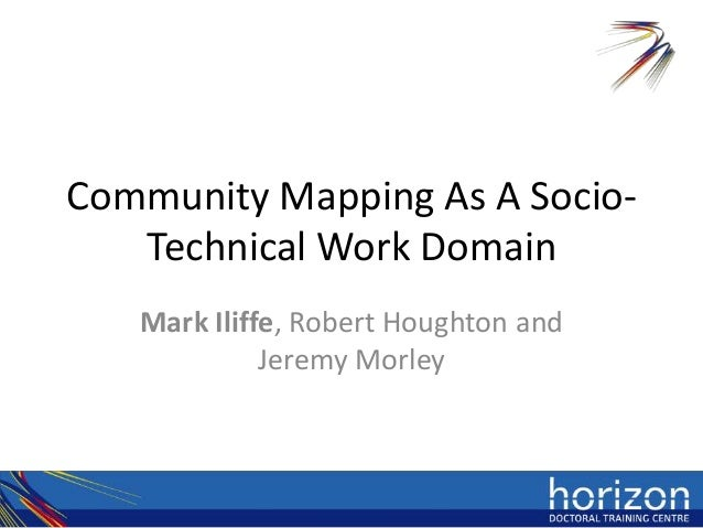 Community Mapping As A Socio-   Technical Work Domain   Mark Iliffe, Robert Houghton and             Jeremy Morley