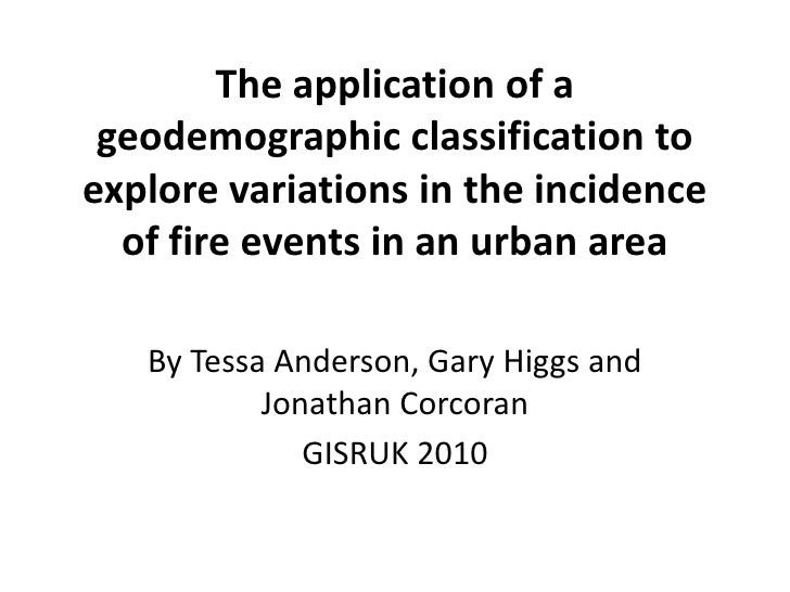 The application of a geodemographic classification to explore variations in the incidence of fire events in an urban area<...