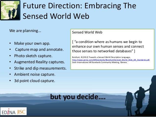 Future Direction: Embracing The        Sensed World WebWe are planning…                   Sensed World Web•   Make your ow...