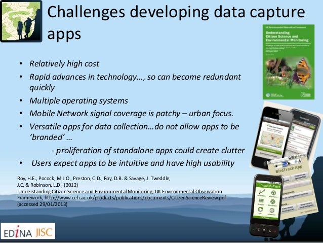 Challenges developing data capture            apps• Relatively high cost• Rapid advances in technology…, so can become red...