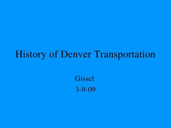 History of Denver Transportation Gissel  3-9-09