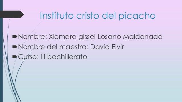 Instituto cristo del picacho Nombre: Xiomara gissel Losano Maldonado Nombre del maestro: David Elvir Curso: III bachill...