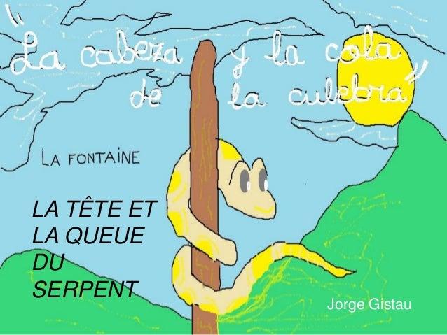 LA TÊTE ET LA QUEUE DU SERPENT Jorge Gistau