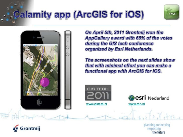 Calamity app (ArcGIS for iOS)<br />On April 5th, 2011 Grontmij won the AppGallery award with 65% of the votes during the G...