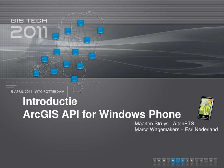 Introductie ArcGIS API for Windows Phone<br />					Maarten Struys - AltenPTS					Marco Wagemakers – Esri Nederland<br />