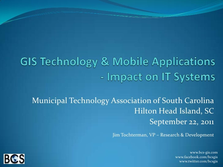 GIS Technology & Mobile Applications - Impact on IT Systems <br />Municipal Technology Association of South Carolina<br />...