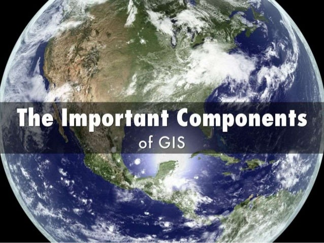 1..   e Important Components of.  GIS