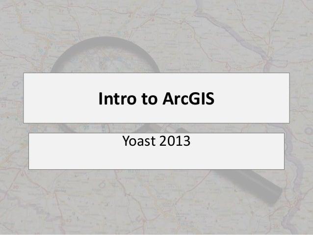 Intro to ArcGIS Yoast 2013