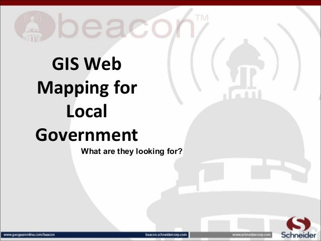 GIS Web Mapping for Local Government What are they looking for?