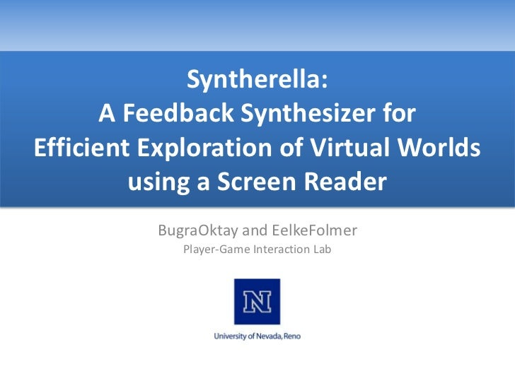 Syntherella: A Feedback Synthesizer forEfficient Exploration of Virtual Worlds using a Screen Reader<br />BugraOktay and E...