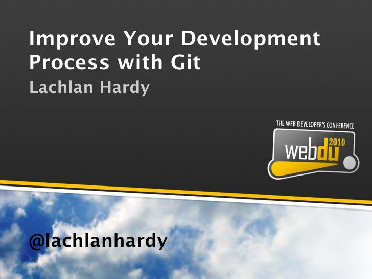 Improve Your Development Process with Git Lachlan Hardy     @lachlanhardy