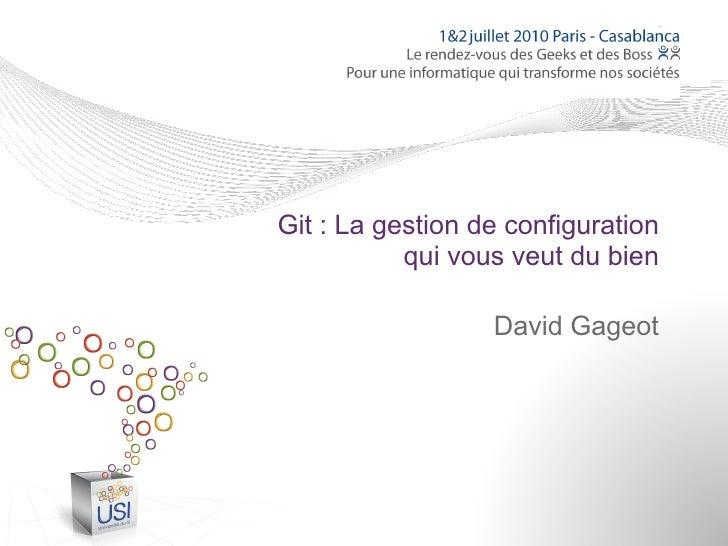 Git : La gestion de configuration            qui vous veut du bien                    David Gageot