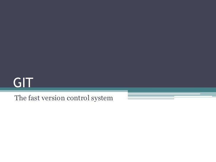 GIT<br />The fast version control system<br />