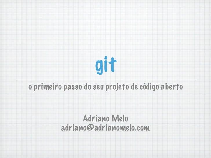 gito primeiro passo do seu projeto de código aberto                Adriano Melo          adriano@adrianomelo.com